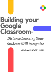 Building ​Your​ Google Classroom: ​Distance Learning Your Students Will Recognize